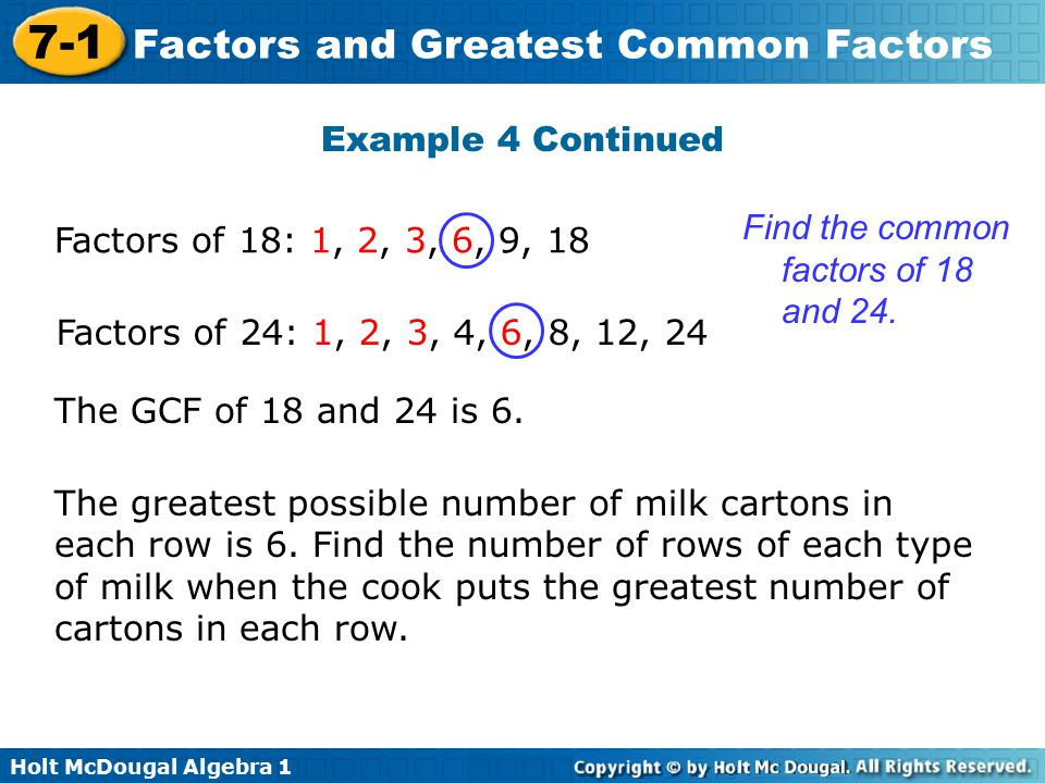 Example 4 Continued Find the common factors of 18 and 24. Factors of 18: 1, 2, 3, 6, 9, 18. Factors of 24: 1, 2, 3, 4, 6, 8, 12, 24.