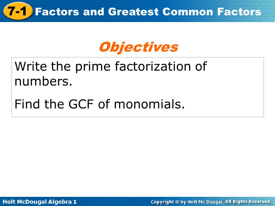 Objectives Write the prime factorization of numbers.