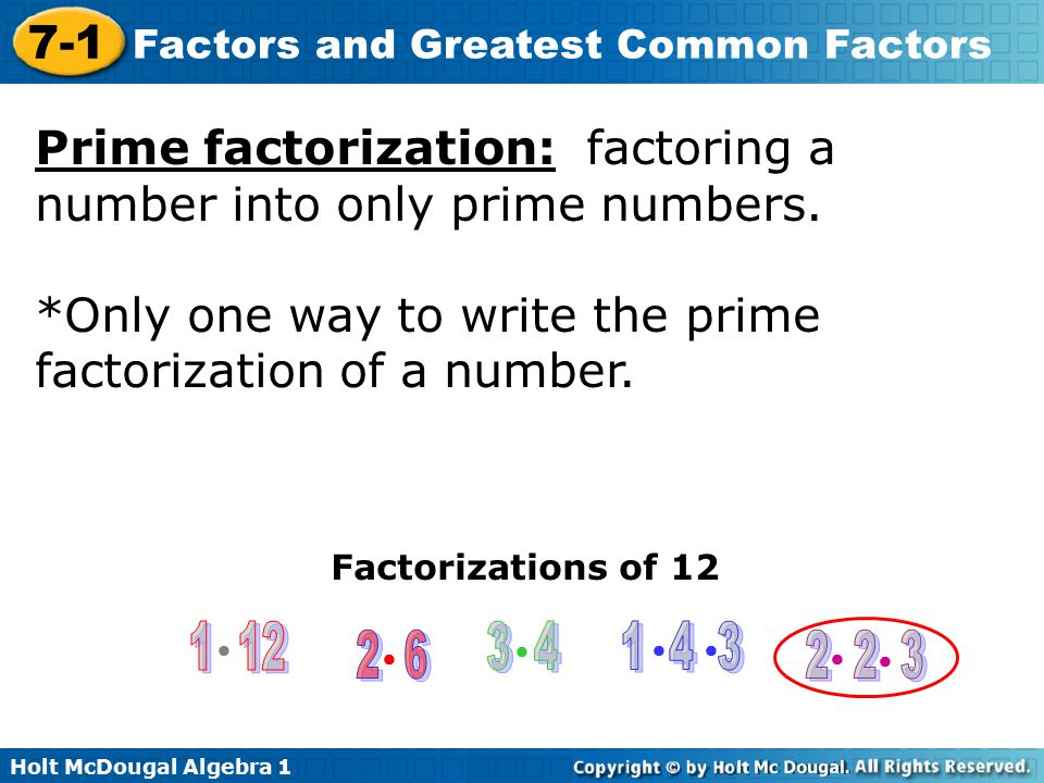 Prime factorization: factoring a number into only prime numbers.