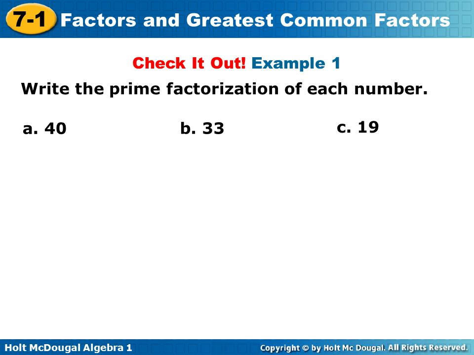 Check It Out! Example 1 Write the prime factorization of each number. a. 40 b. 33 c. 19