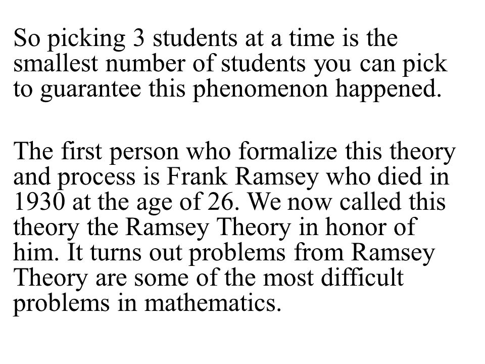 So picking 3 students at a time is the smallest number of students you can pick to guarantee this phenomenon happened.