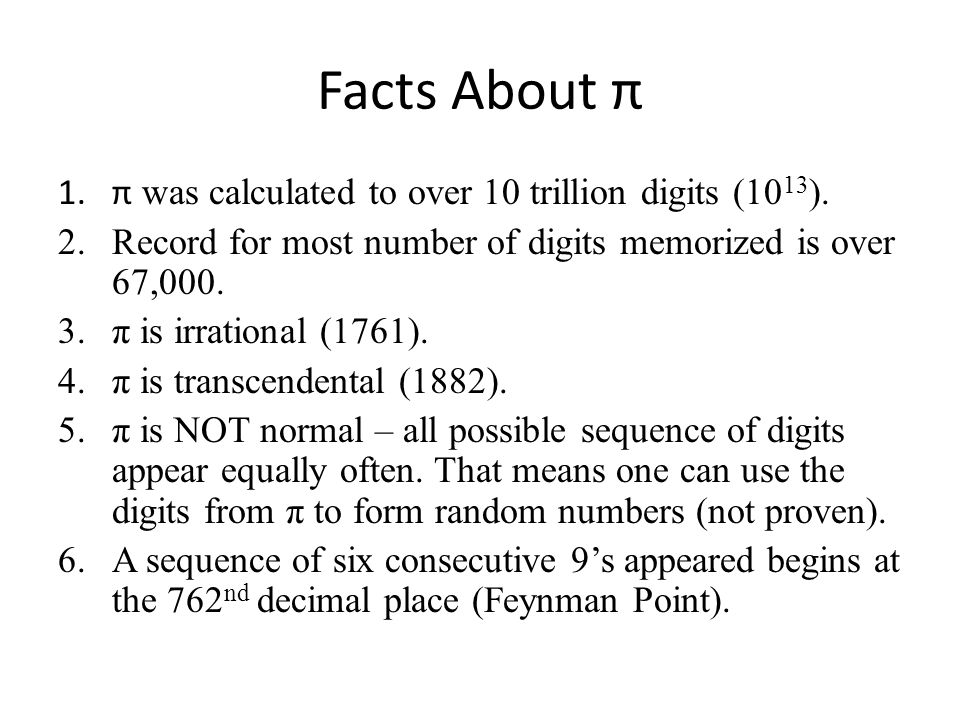 Facts About π π was calculated to over 10 trillion digits (1013).