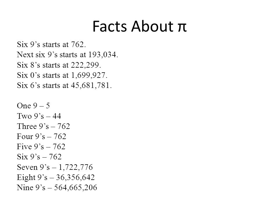Facts About π Six 9's starts at 762. Next six 9's starts at 193,034.