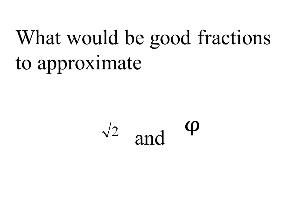 What would be good fractions to approximate and ᵠ