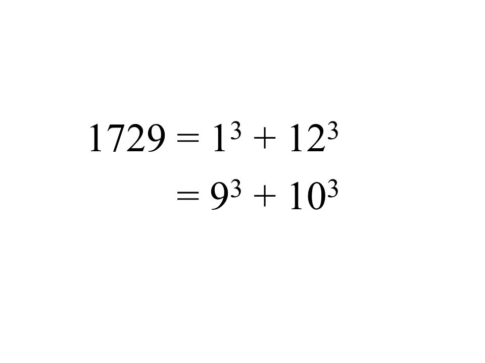 1729 = 13 + 123 = 93 + 103