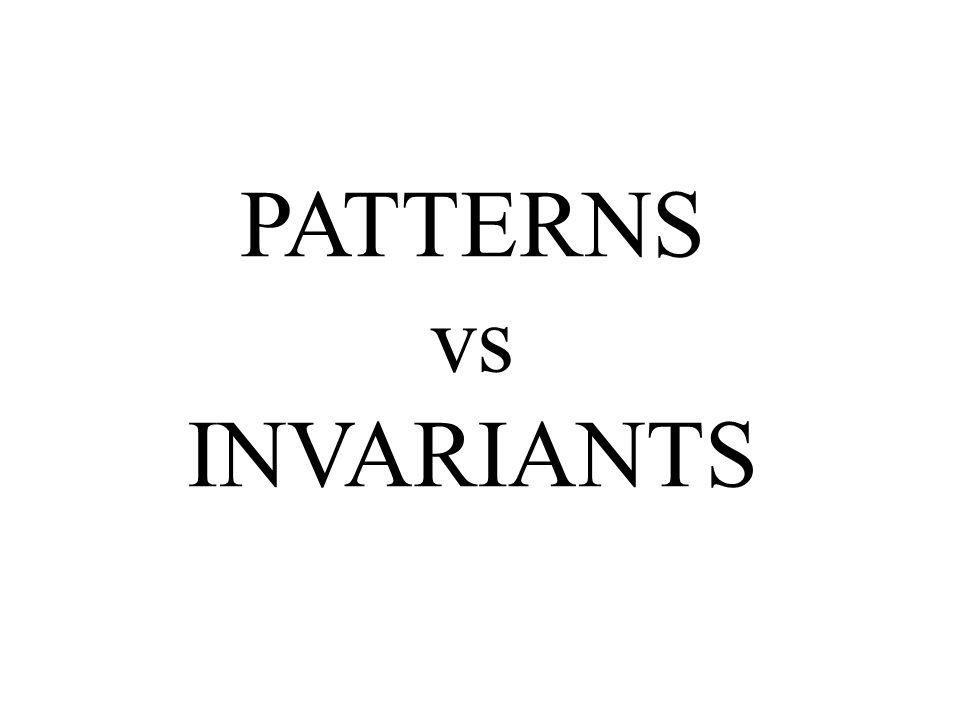 PATTERNS vs INVARIANTS