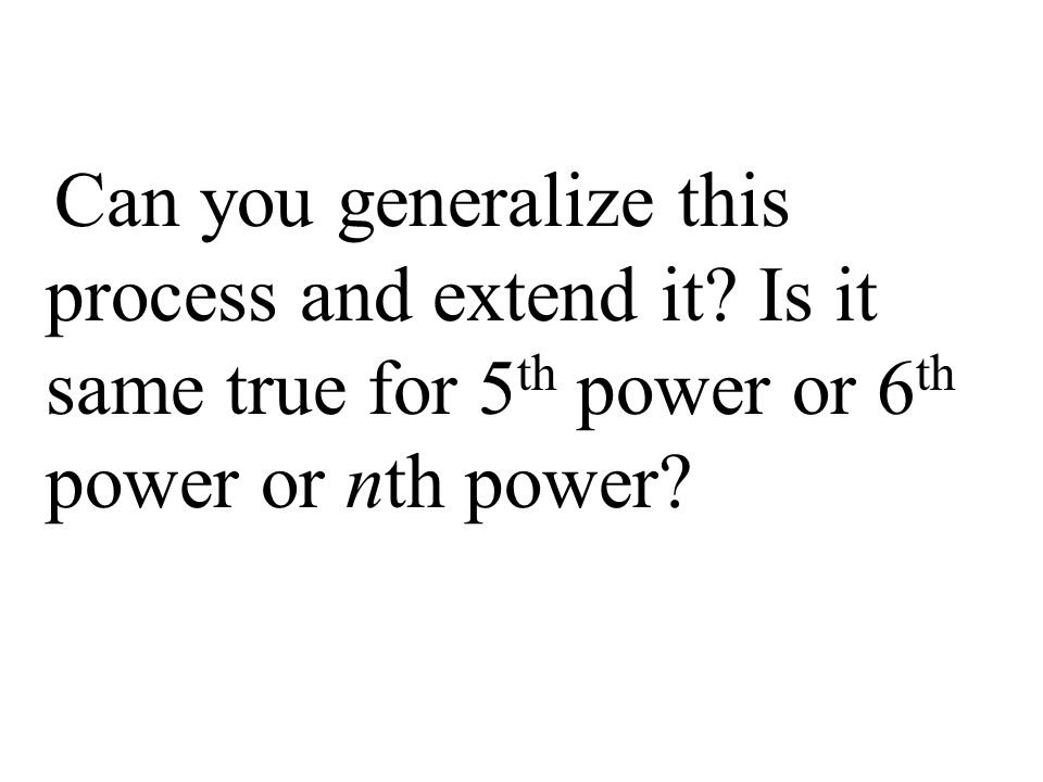Can you generalize this process and extend it