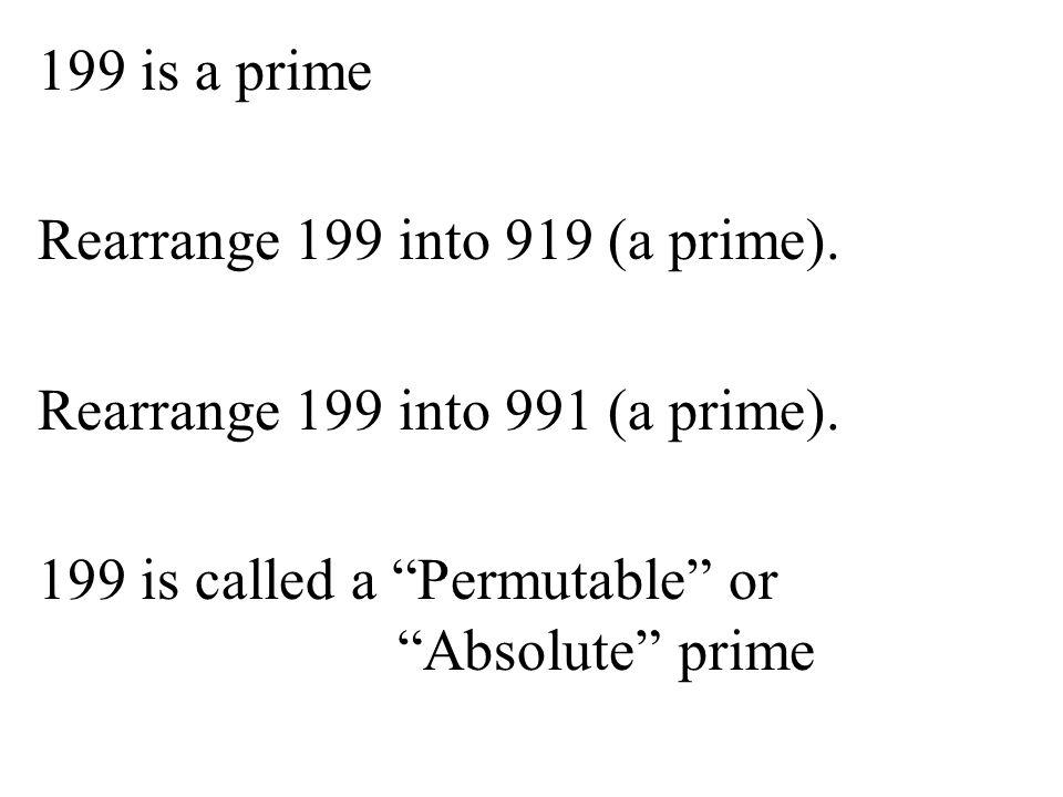 199 is a prime Rearrange 199 into 919 (a prime)