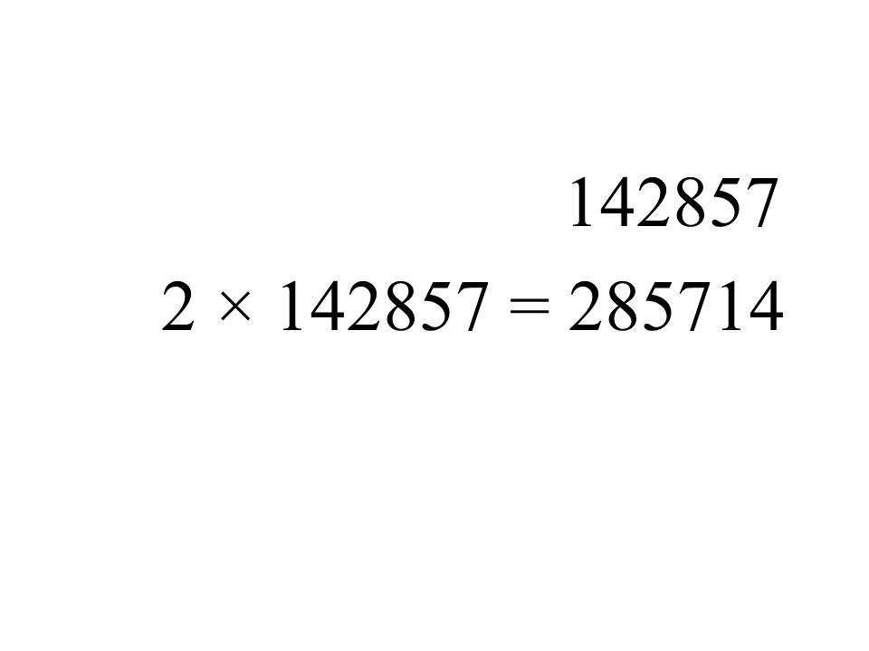 142857 2 × 142857 = 285714
