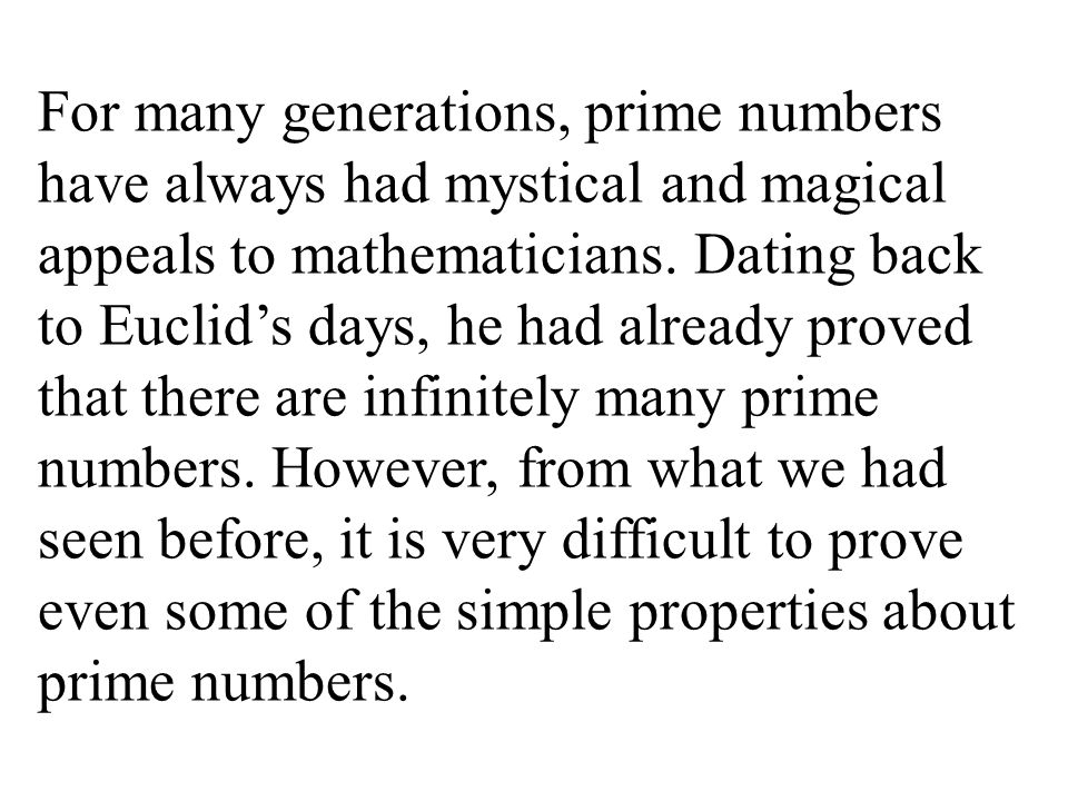 For many generations, prime numbers have always had mystical and magical appeals to mathematicians.