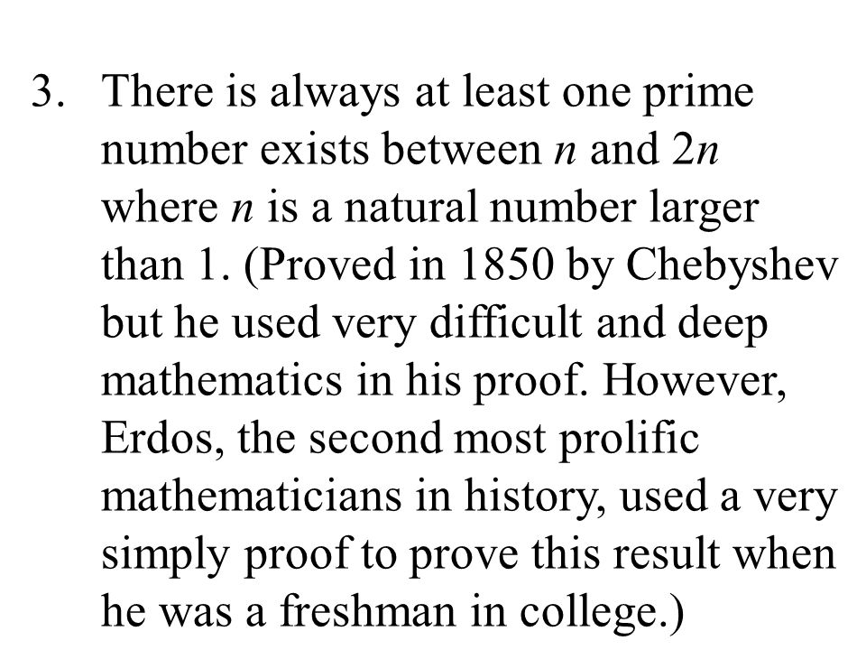 There is always at least one prime number exists between n and 2n where n is a natural number larger than 1.