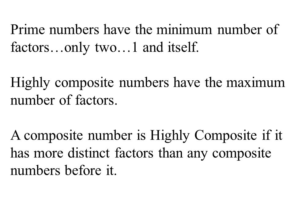 Prime numbers have the minimum number of factors…only two…1 and itself