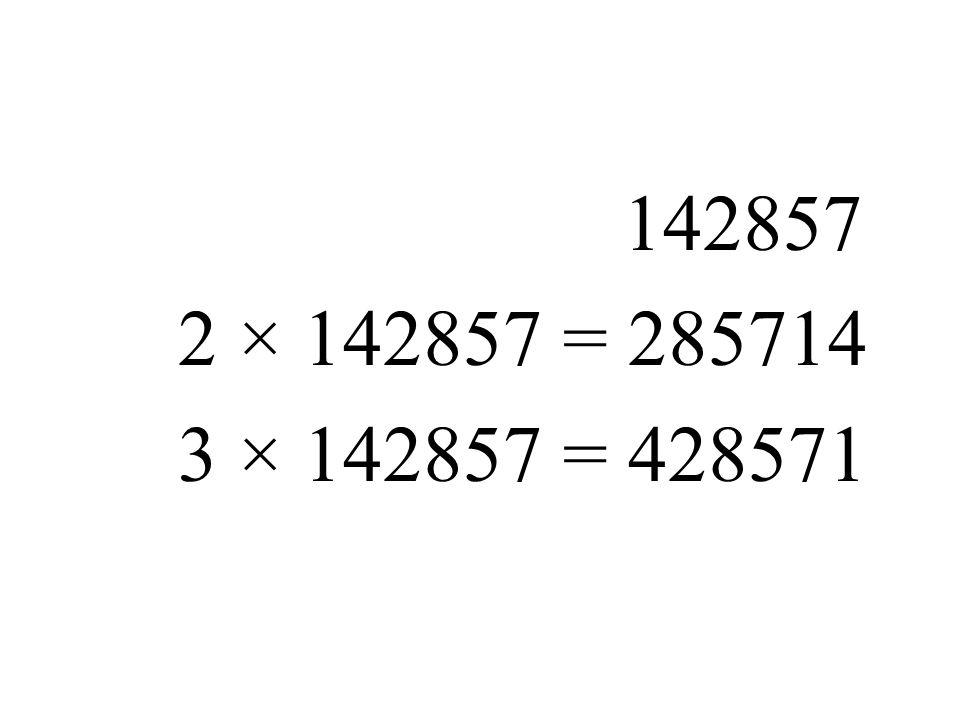 142857 2 × 142857 = 285714 3 × 142857 = 428571