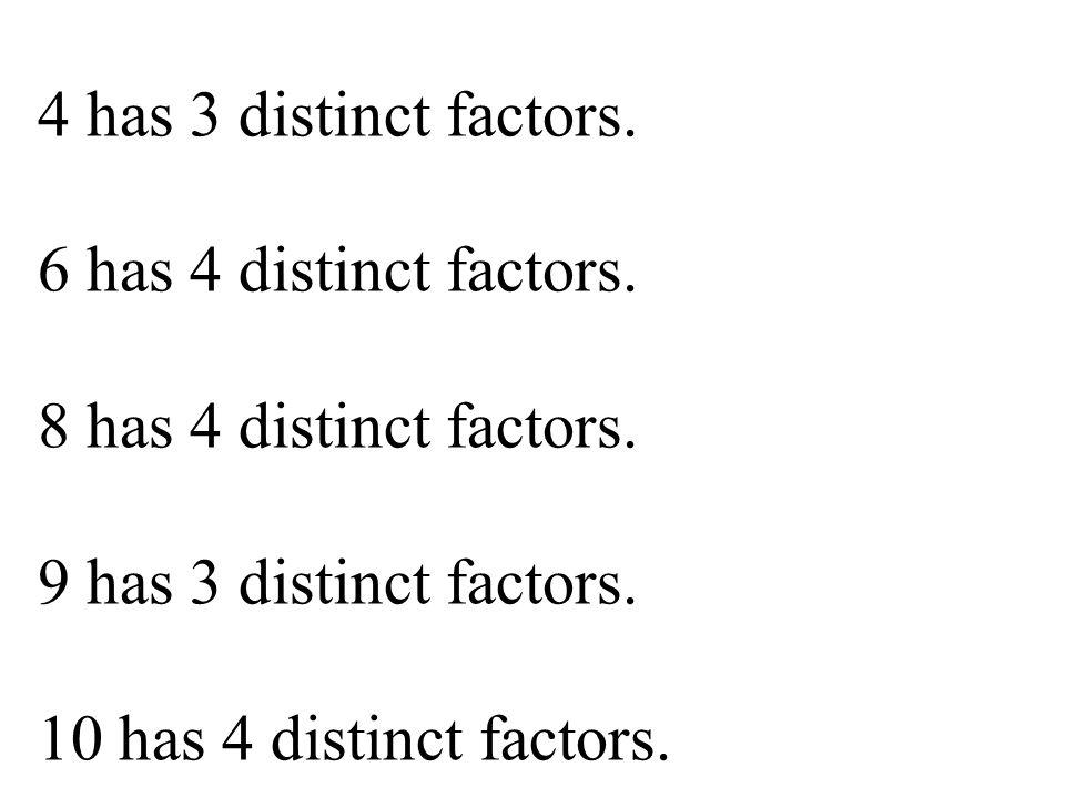 4 has 3 distinct factors. 6 has 4 distinct factors