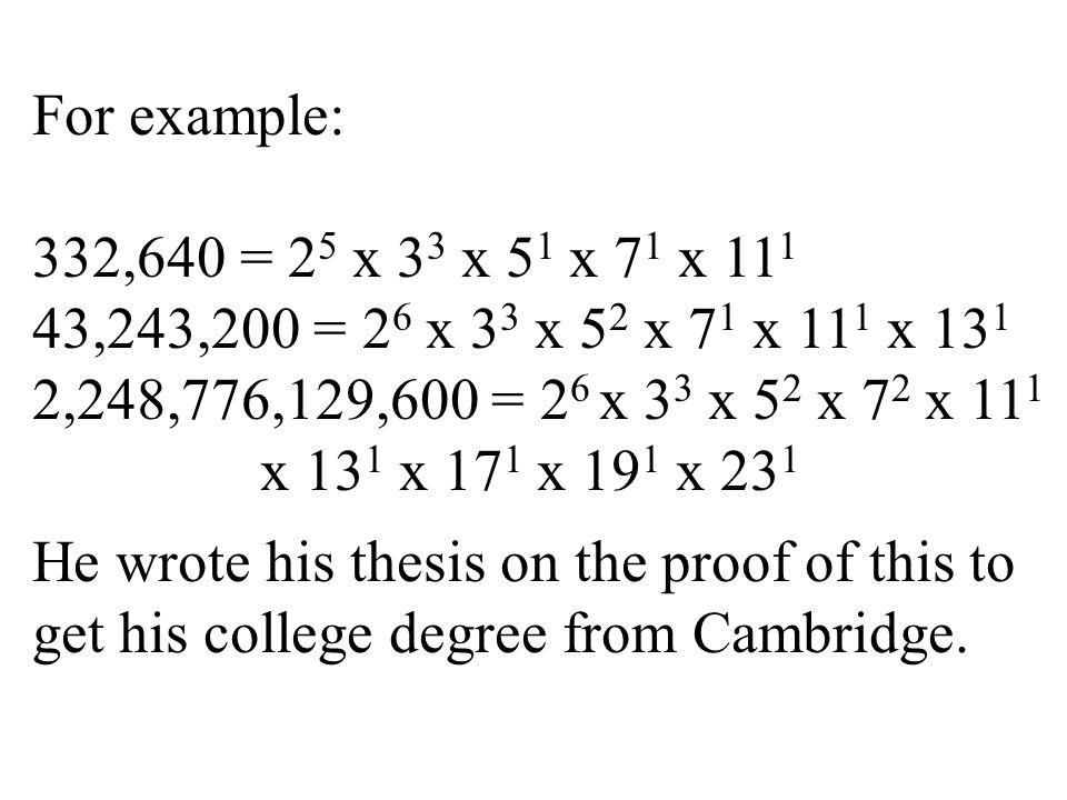 For example: 332,640 = 25 x 33 x 51 x 71 x 111. 43,243,200 = 26 x 33 x 52 x 71 x 111 x 131. 2,248,776,129,600 = 26 x 33 x 52 x 72 x 111.