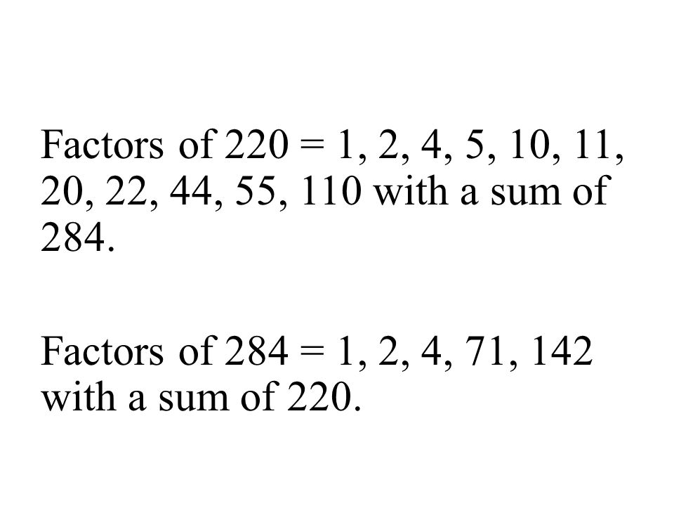Factors of 220 = 1, 2, 4, 5, 10, 11, 20, 22, 44, 55, 110 with a sum of 284.