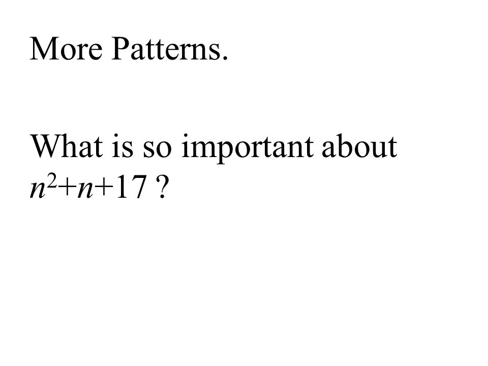 More Patterns. What is so important about n2+n+17