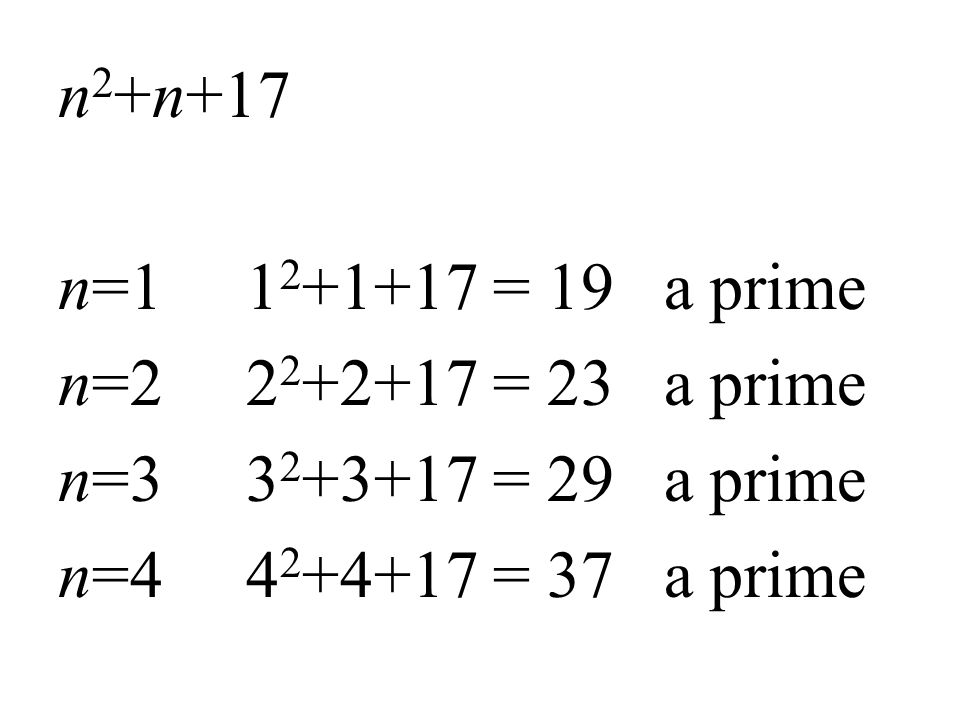 n2+n+17 n=1 12+1+17 = 19 a prime n=2 22+2+17 = 23 a prime n=3 32+3+17 = 29 a prime n=4 42+4+17 = 37 a prime