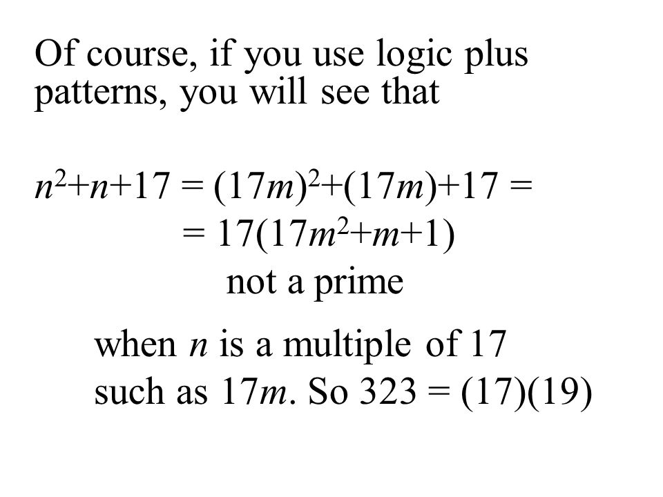 Of course, if you use logic plus patterns, you will see that n2+n+17 = (17m)2+(17m)+17 = = 17(17m2+m+1) not a prime when n is a multiple of 17 such as 17m.