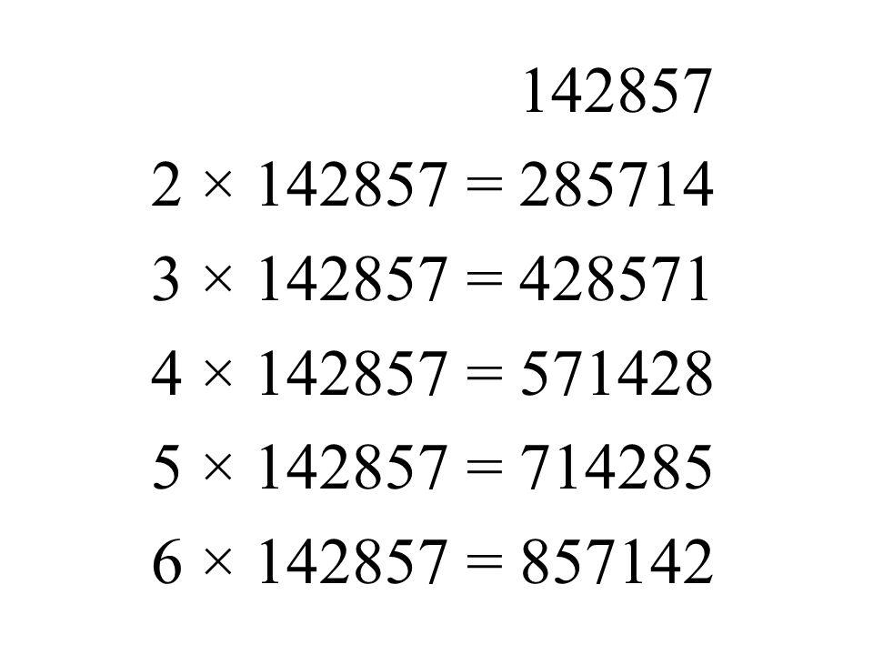 142857 2 × 142857 = 285714. 3 × 142857 = 428571.