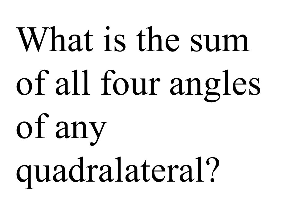 What is the sum of all four angles of any quadralateral