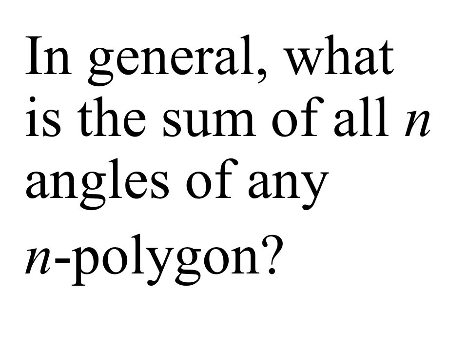 In general, what is the sum of all n angles of any n-polygon