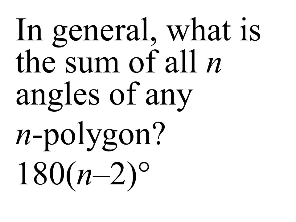 In general, what is the sum of all n angles of any n-polygon 180(n–2)°