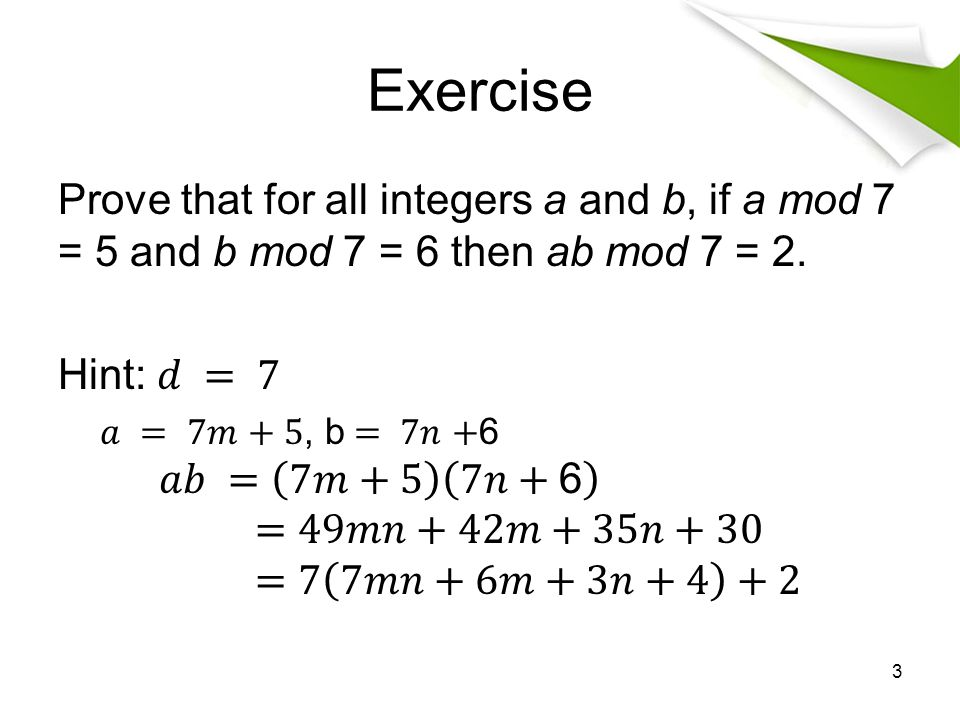Exercise Prove that for all integers a and b, if a mod 7 = 5 and b mod 7 = 6 then ab mod 7 = 2. Hint: 𝑑 = 7.