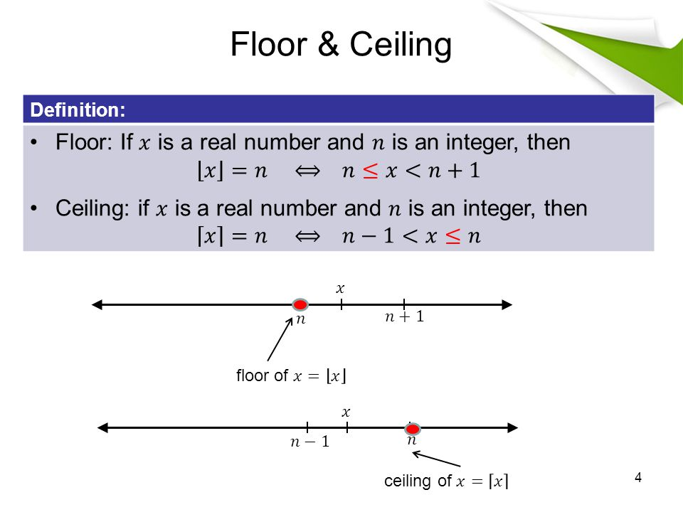 Floor & Ceiling Floor: If 𝑥 is a real number and 𝑛 is an integer, then