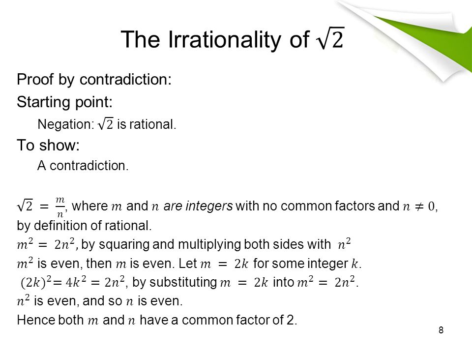 The Irrationality of 2 Proof by contradiction: Starting point: