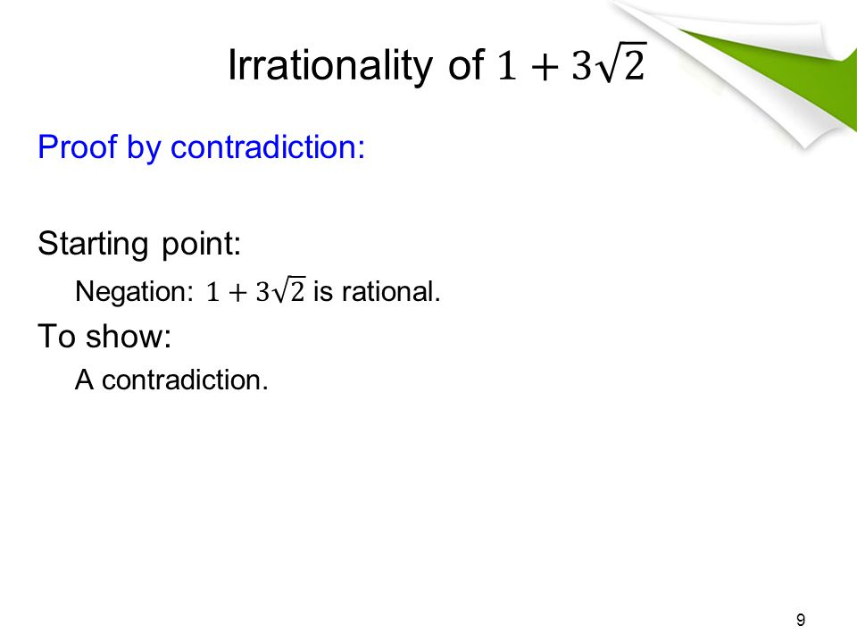 Irrationality of 1+3 2 Proof by contradiction: Starting point: