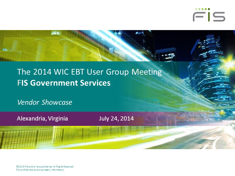 The 2014 WIC EBT User Group Meeting FIS Government Services Vendor Showcase