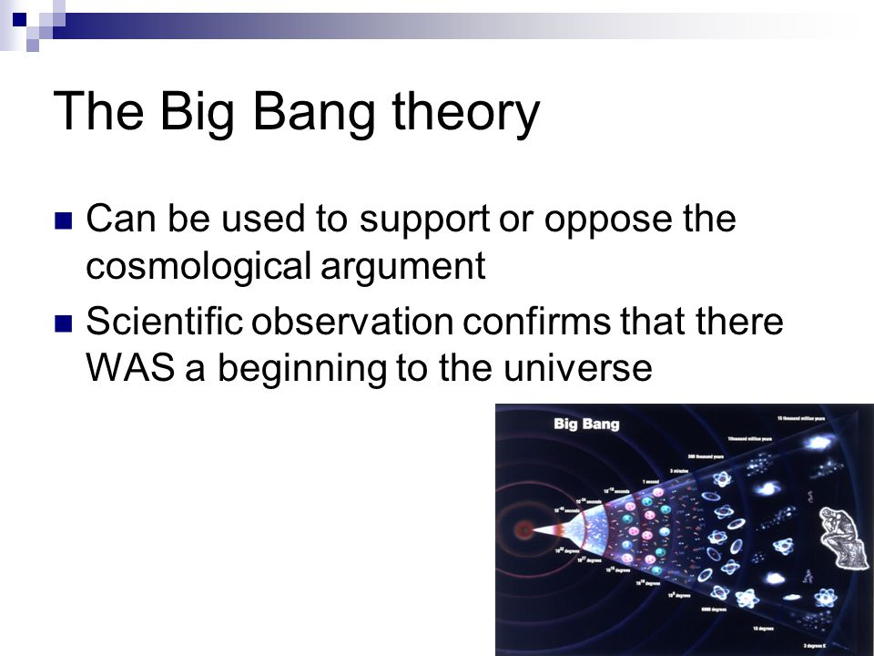 The Big Bang theory Can be used to support or oppose the cosmological argument.