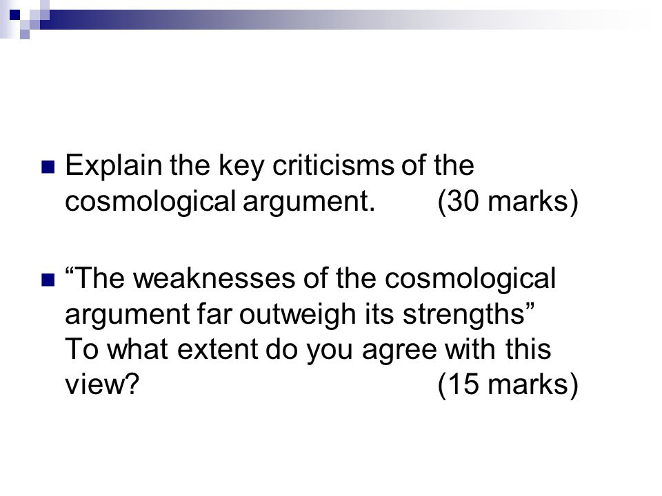 Explain the key criticisms of the cosmological argument. (30 marks)