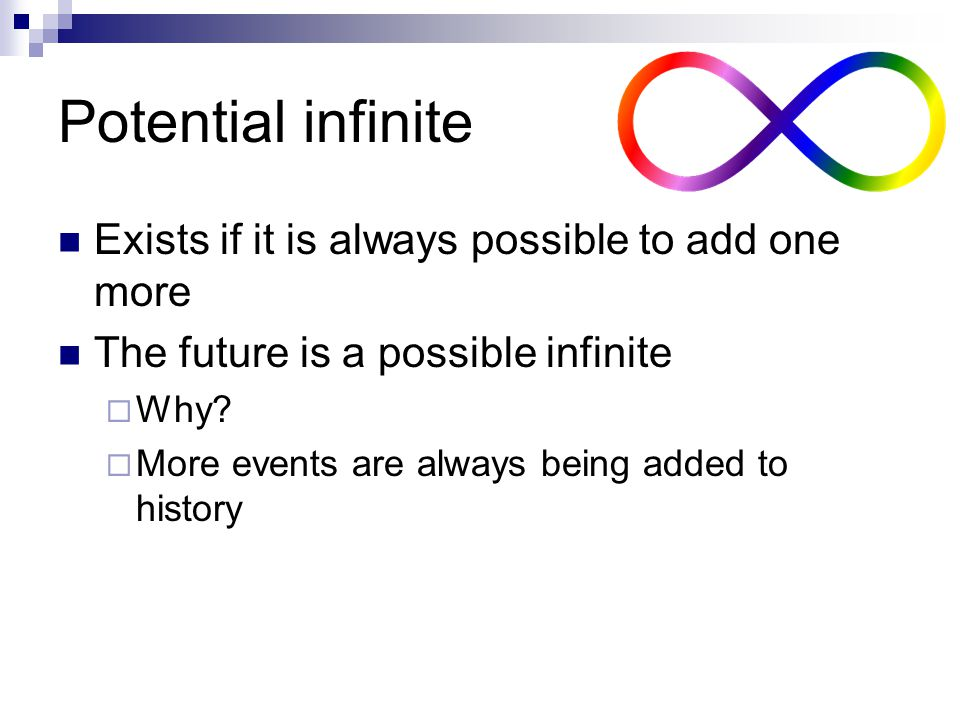 Potential infinite Exists if it is always possible to add one more