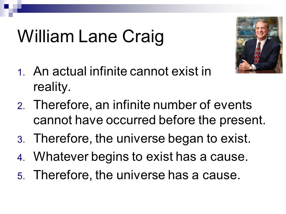 William Lane Craig An actual infinite cannot exist in reality.
