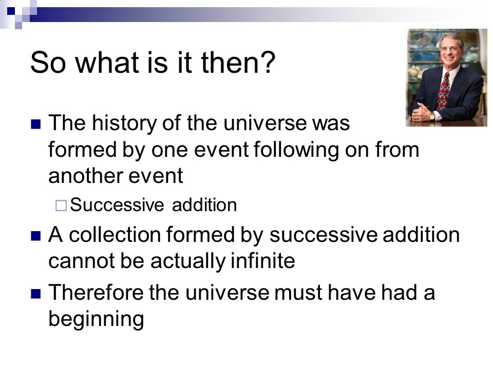 So what is it then The history of the universe was formed by one event following on from another event.