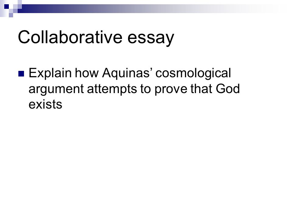 Collaborative essay Explain how Aquinas' cosmological argument attempts to prove that God exists