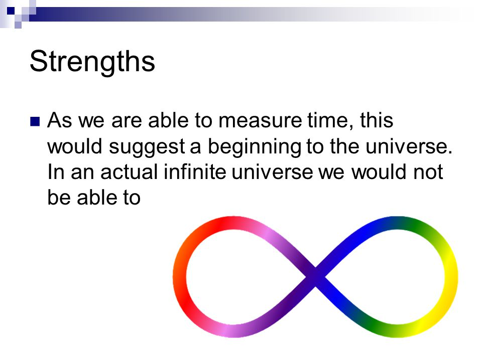 Strengths As we are able to measure time, this would suggest a beginning to the universe.