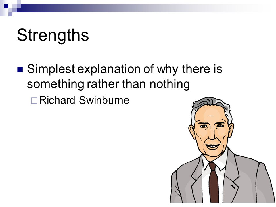 Strengths Simplest explanation of why there is something rather than nothing Richard Swinburne