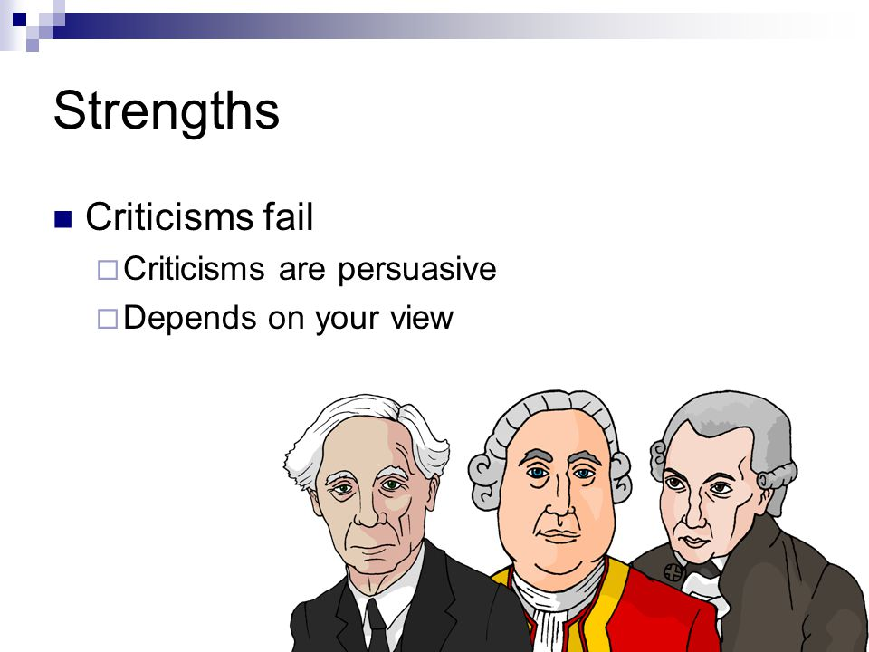 Strengths Criticisms fail Criticisms are persuasive