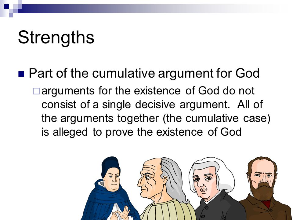 Strengths Part of the cumulative argument for God