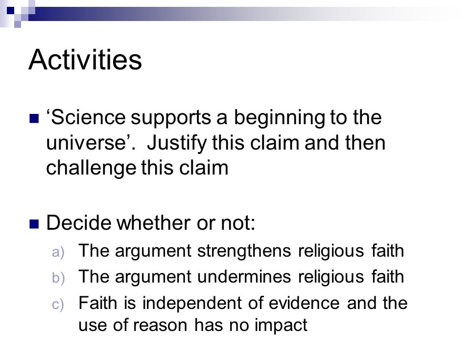 Activities 'Science supports a beginning to the universe'. Justify this claim and then challenge this claim.