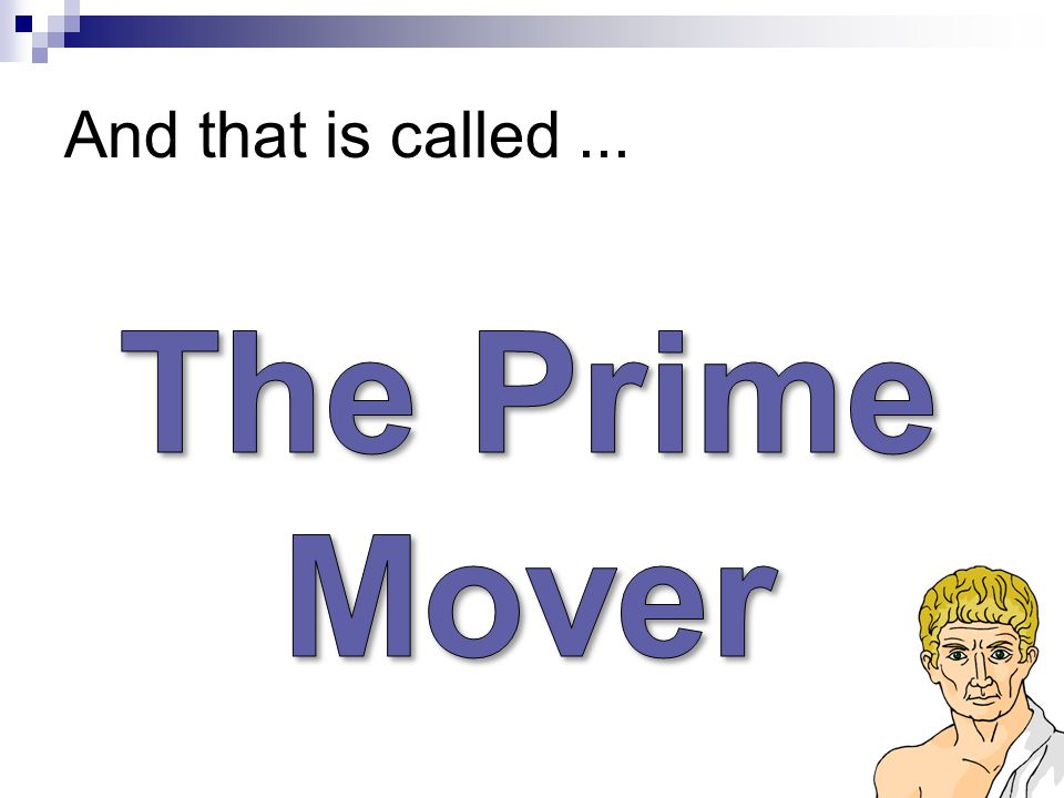 And that is called ... The Prime Mover