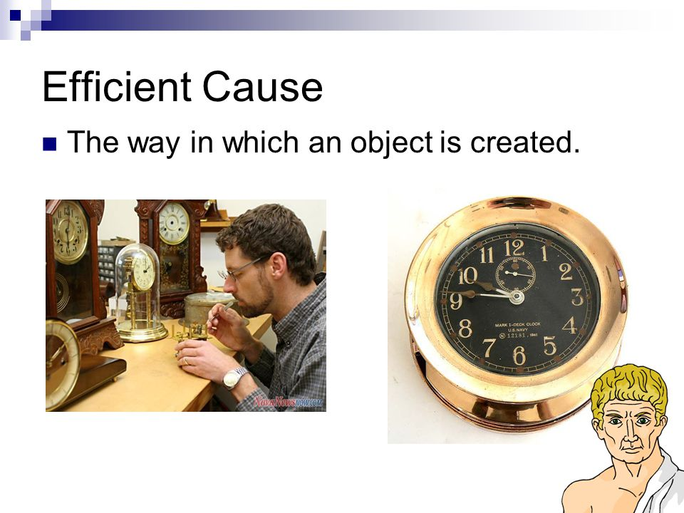 Efficient Cause The way in which an object is created.