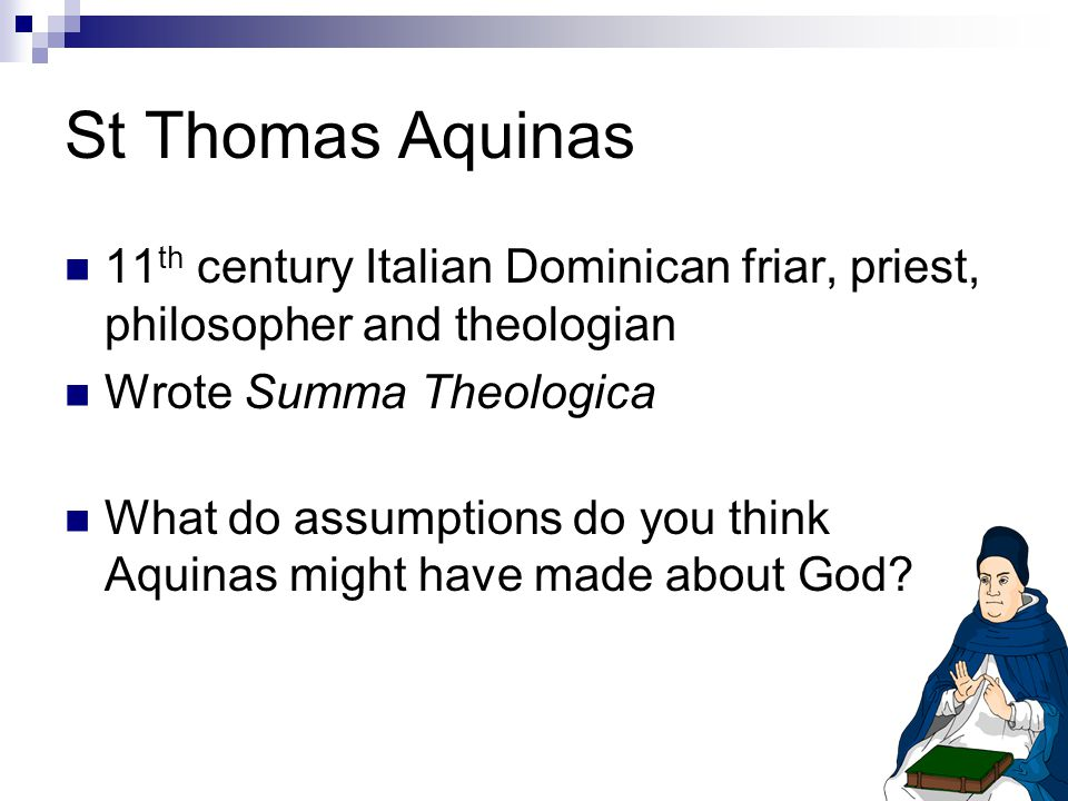 St Thomas Aquinas 11th century Italian Dominican friar, priest, philosopher and theologian. Wrote Summa Theologica.