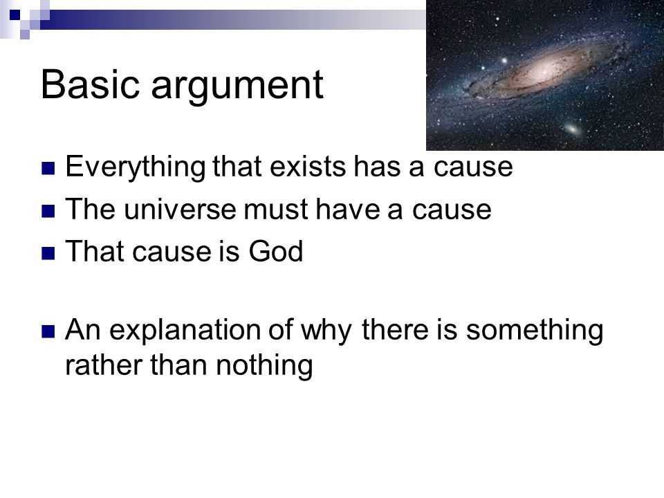 Basic argument Everything that exists has a cause