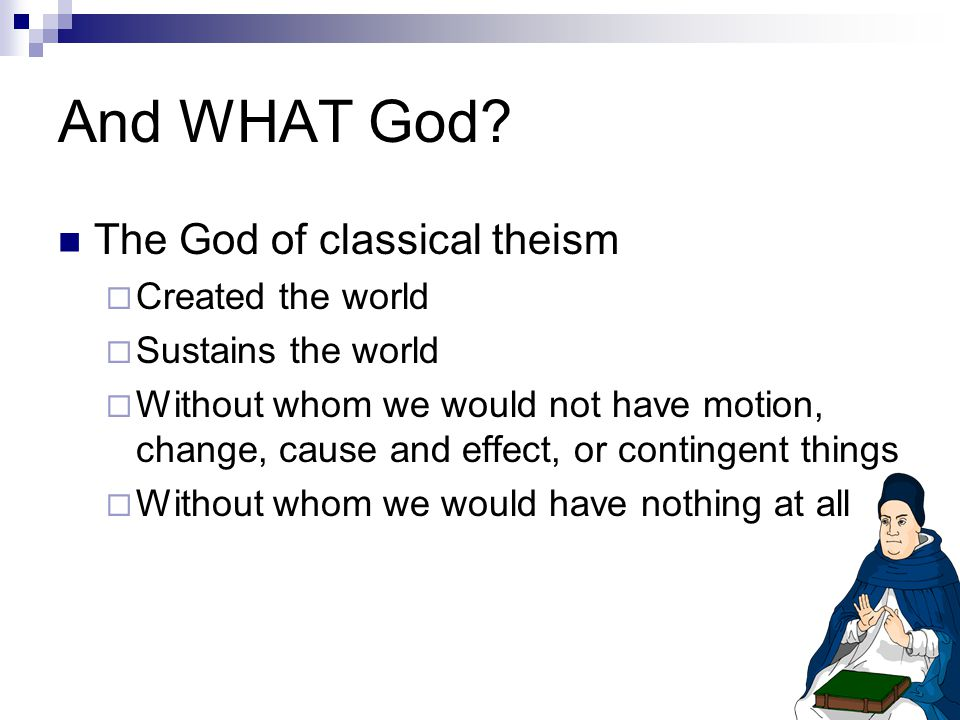And WHAT God The God of classical theism Created the world