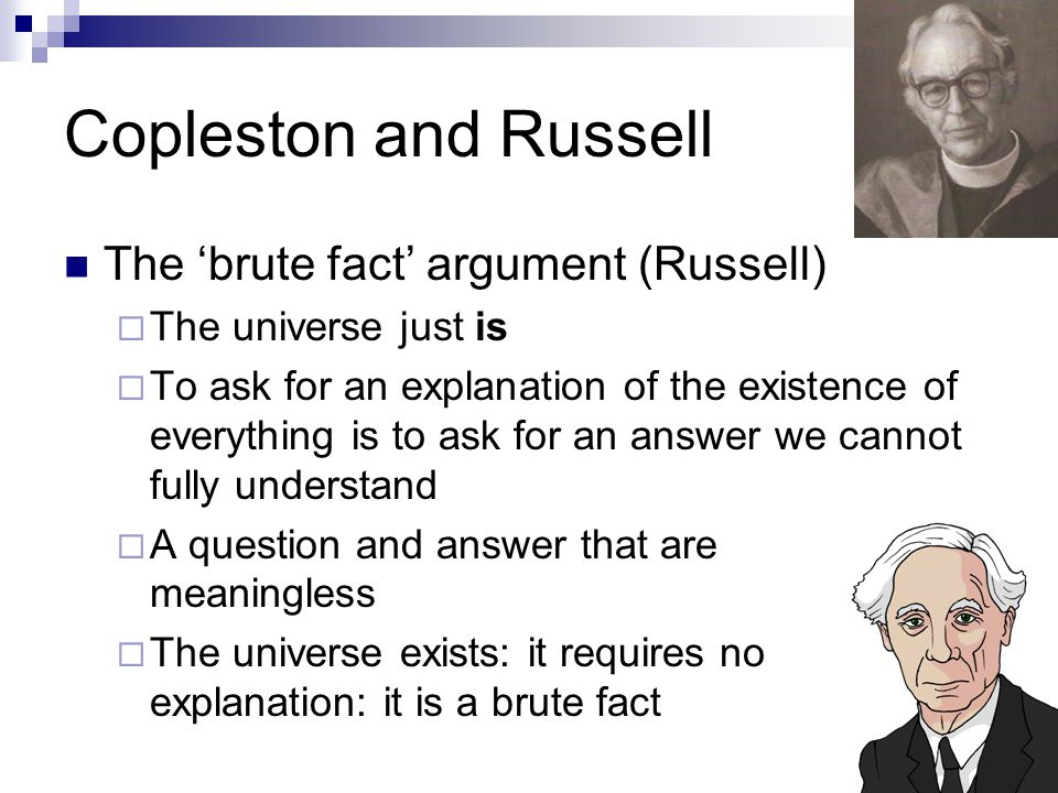 Copleston and Russell The 'brute fact' argument (Russell)