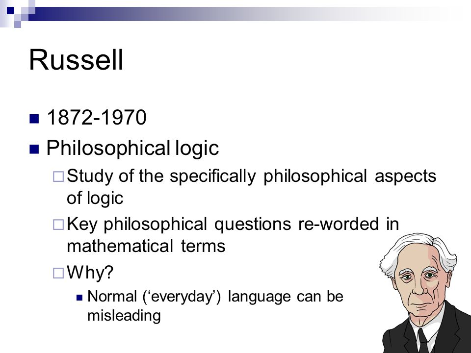 Russell 1872-1970 Philosophical logic